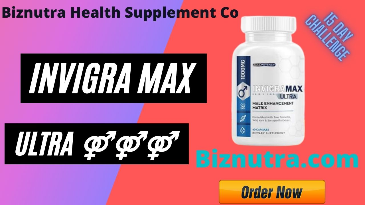 Invigra Max Ultra Male Enhancement [Review] Restore Manhood With Max!