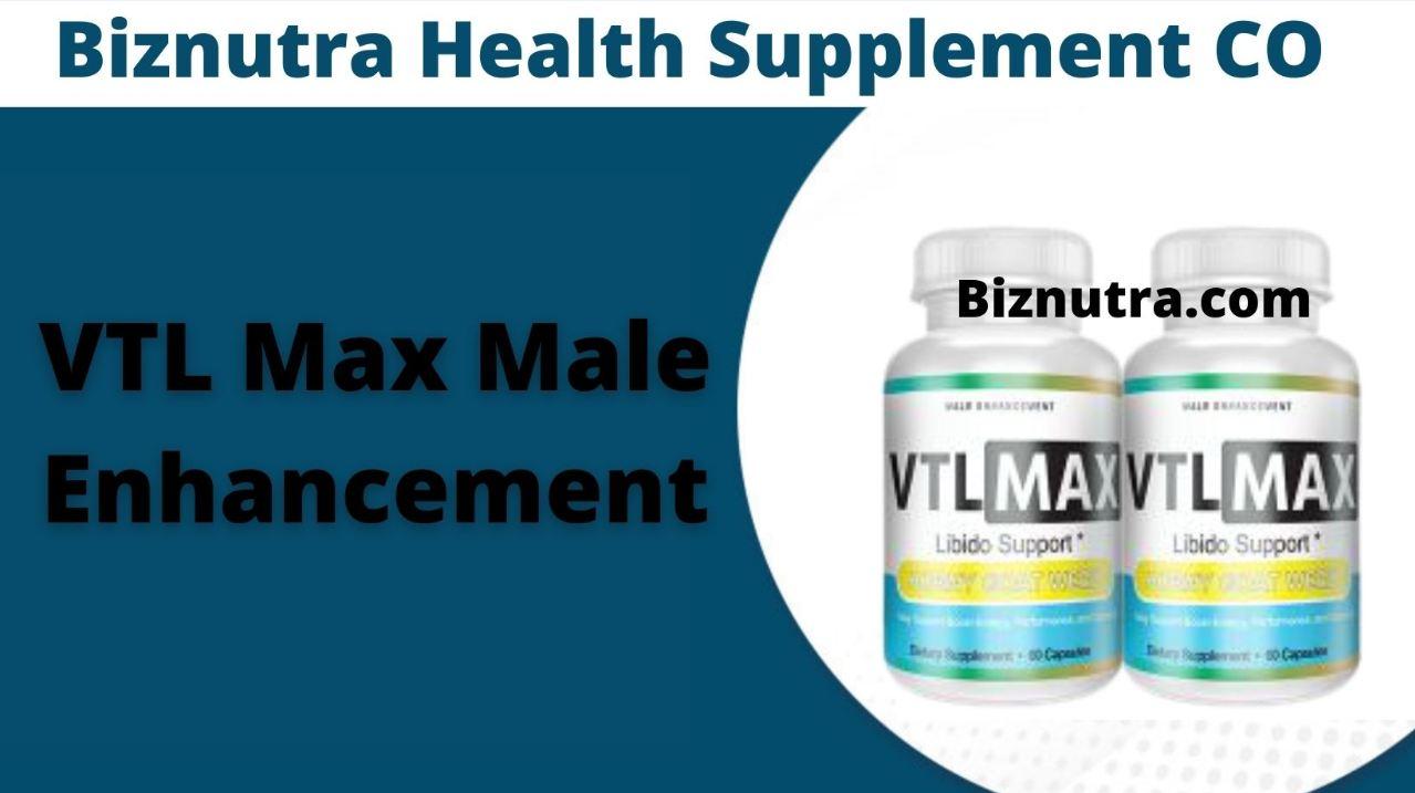 VTL Max Male Enhancement Supplement Enhance Your Power & Libido!