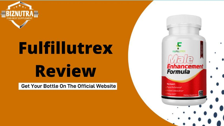 Fulfillutrex Review Enhance Sexual⚣ Performance & Improve Your Sex Life!